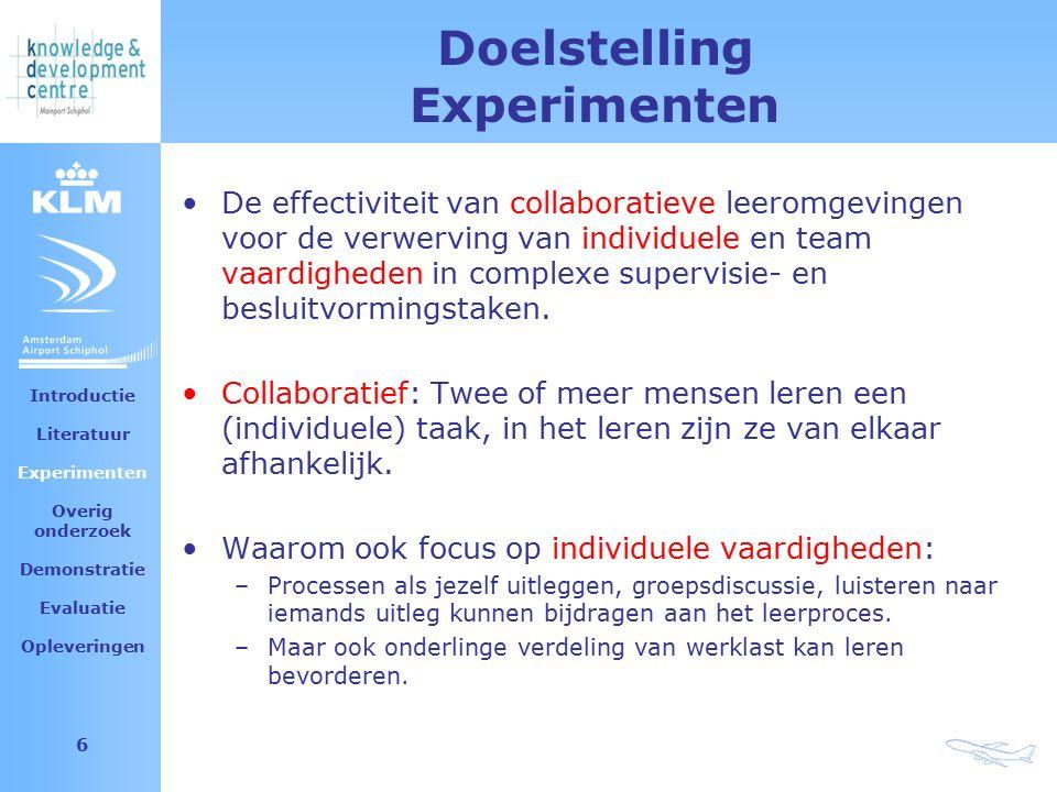 Amsterdam Airport Schiphol 6 Doelstelling Experimenten De effectiviteit van collaboratieve leeromgevingen voor de verwerving van individuele en team vaardigheden in complexe supervisie- en besluitvormingstaken.