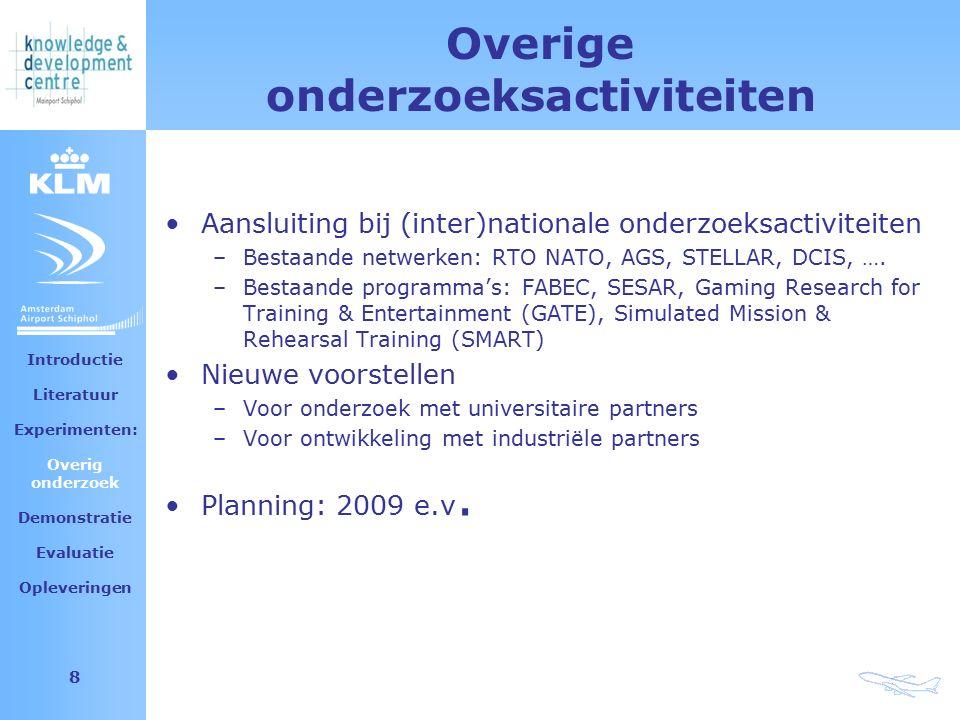 Amsterdam Airport Schiphol 8 Overige onderzoeksactiviteiten Aansluiting bij (inter)nationale onderzoeksactiviteiten –Bestaande netwerken: RTO NATO, AGS, STELLAR, DCIS, ….