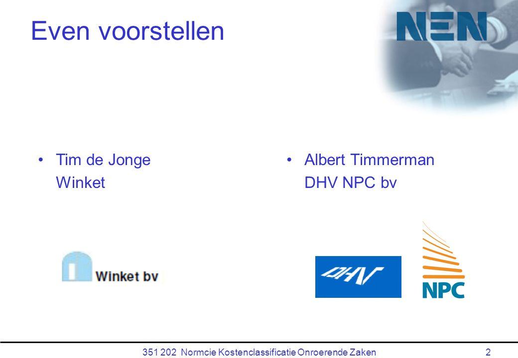 351 202 Normcie Kostenclassificatie Onroerende Zaken2 Even voorstellen Albert Timmerman DHV NPC bv Tim de Jonge Winket