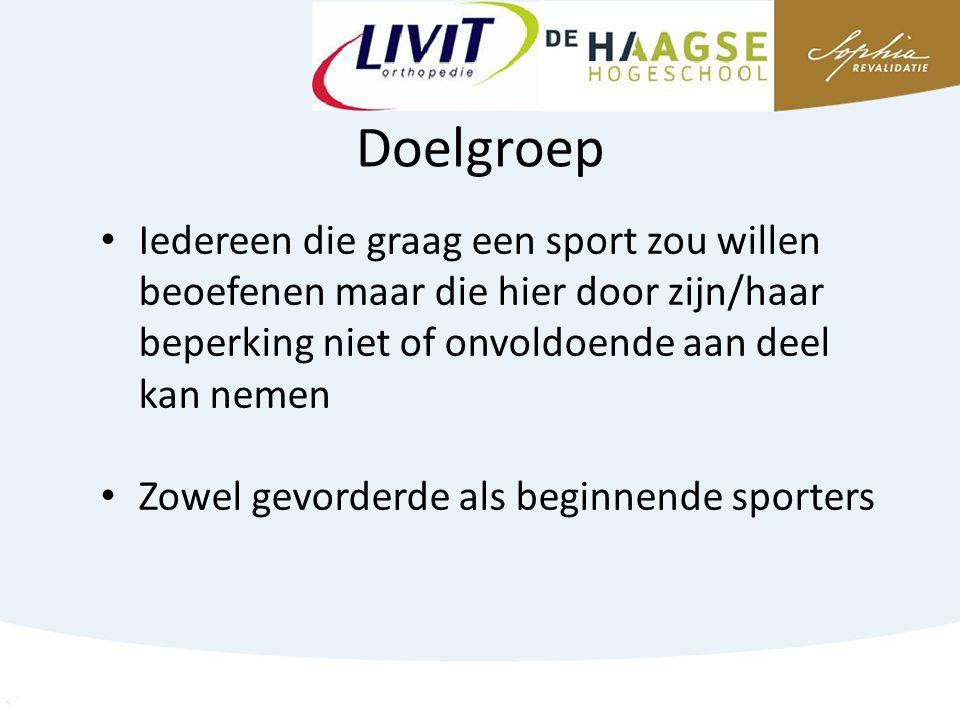 Doelgroep Iedereen die graag een sport zou willen beoefenen maar die hier door zijn/haar beperking niet of onvoldoende aan deel kan nemen Zowel gevorderde als beginnende sporters