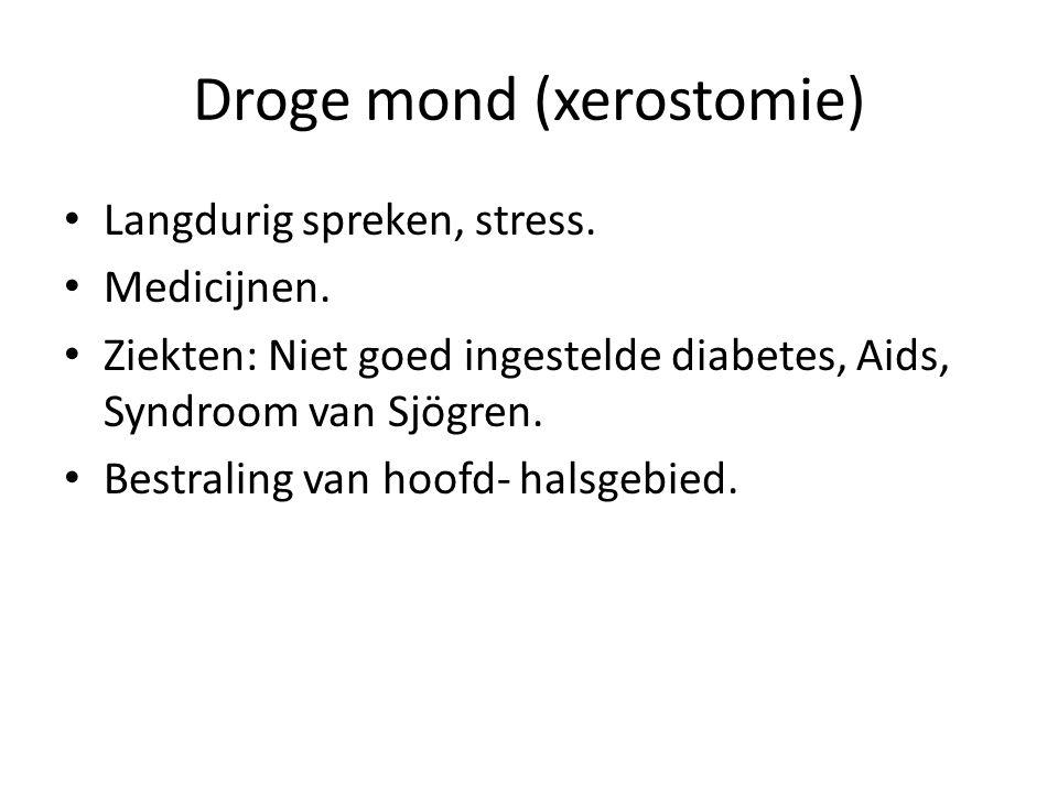Droge mond (xerostomie) Langdurig spreken, stress.