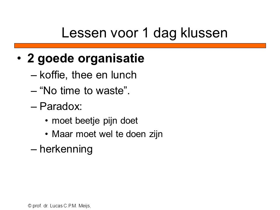 © prof. dr. Lucas C.P.M. Meijs, 2 goede organisatie –koffie, thee en lunch – No time to waste .