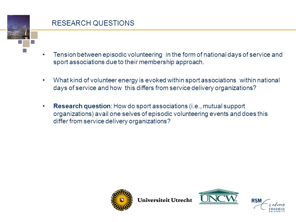 RESEARCH QUESTIONS Tension between episodic volunteering in the form of national days of service and sport associations due to their membership approach.