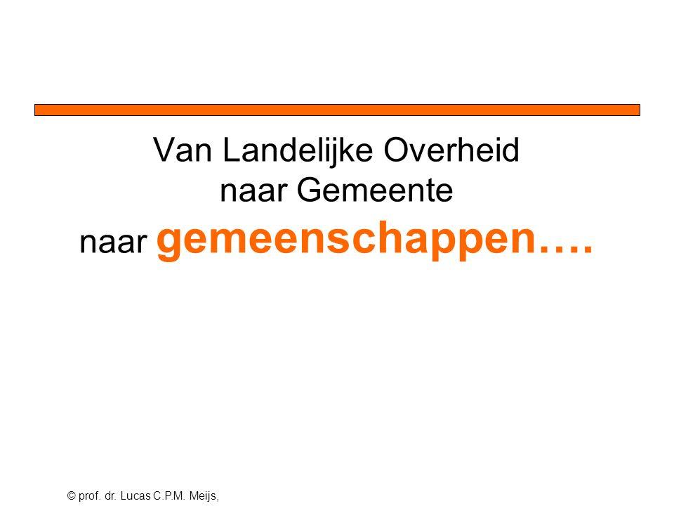 © prof. dr. Lucas C.P.M. Meijs, Van Landelijke Overheid naar Gemeente naar gemeenschappen….