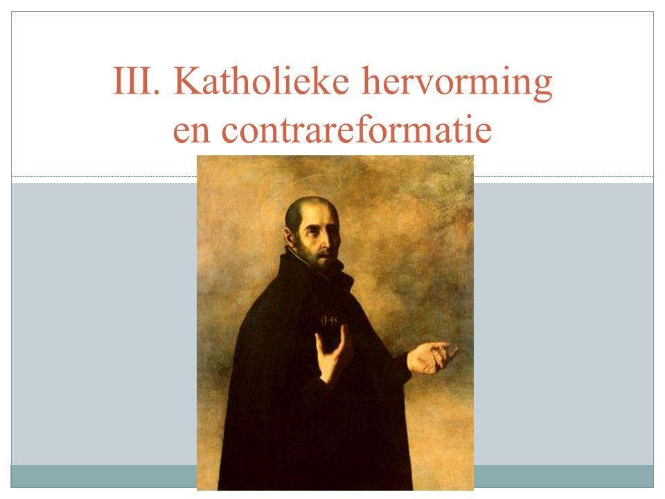 III. Katholieke hervorming en contrareformatie