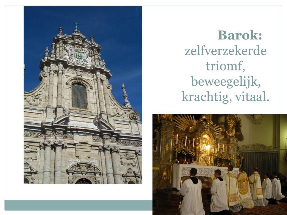 Barok: zelfverzekerde triomf, beweegelijk, krachtig, vitaal.