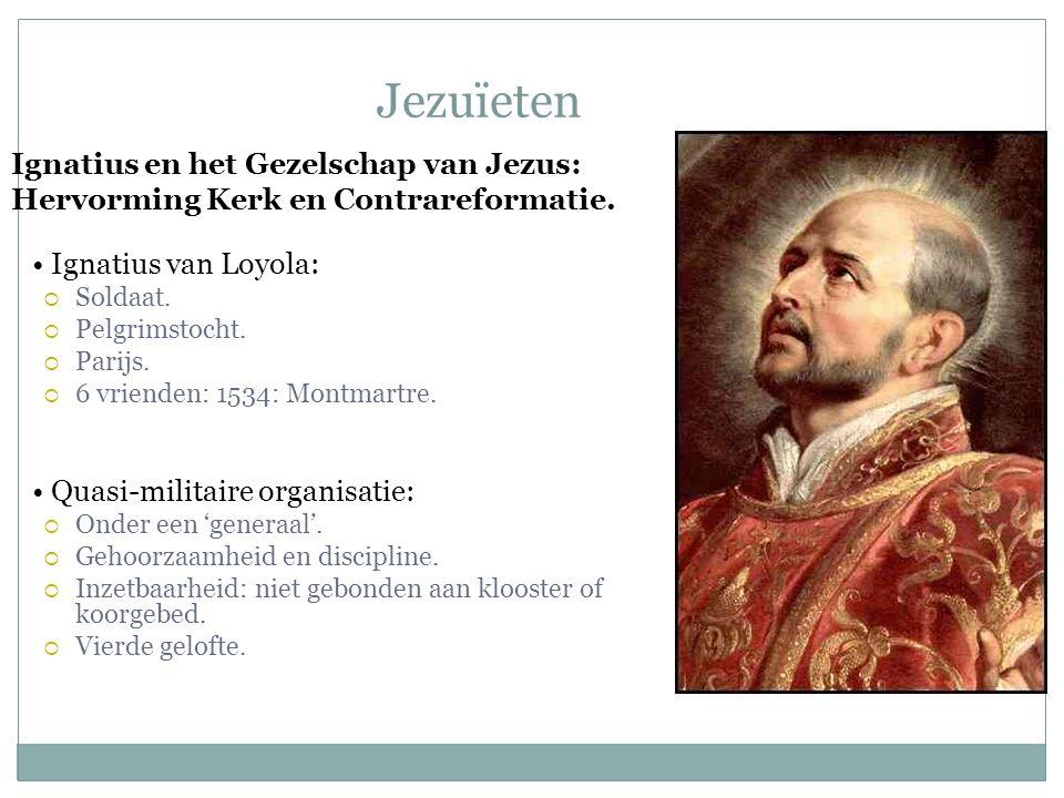 Jezuïeten Ignatius en het Gezelschap van Jezus: Hervorming Kerk en Contrareformatie.