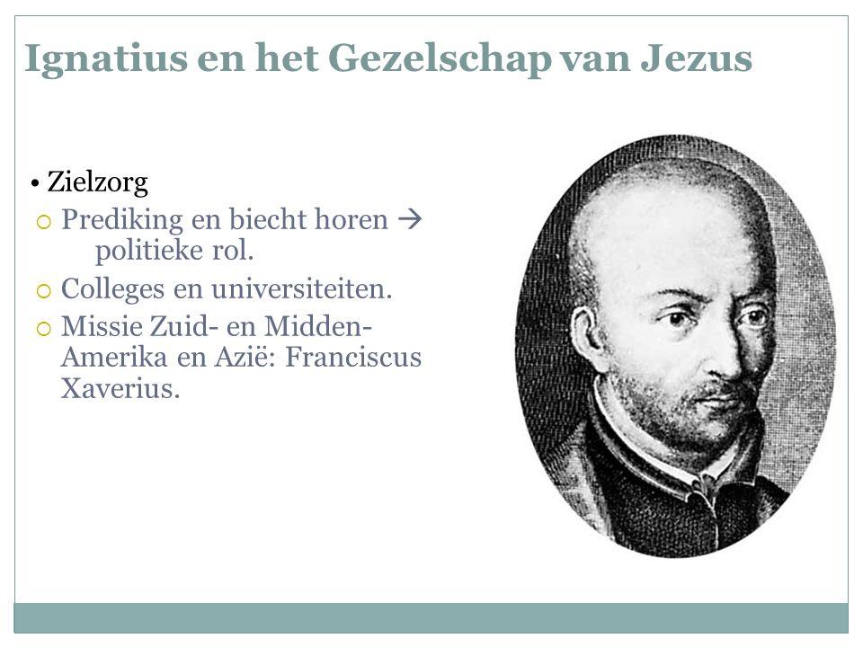 Ignatius en het Gezelschap van Jezus Zielzorg  Prediking en biecht horen  politieke rol.