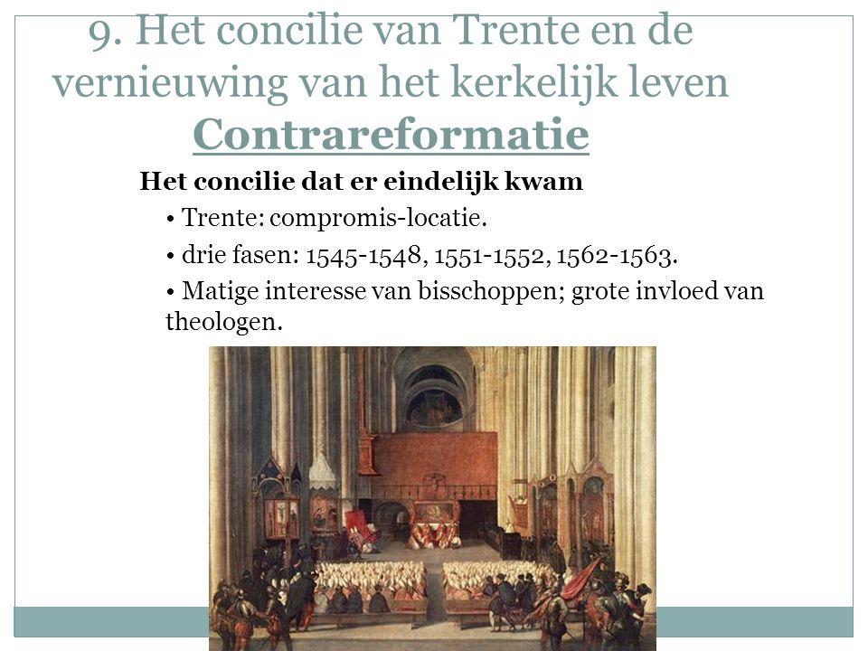 9. Het concilie van Trente en de vernieuwing van het kerkelijk leven Contrareformatie Het concilie dat er eindelijk kwam Trente: compromis-locatie. dr