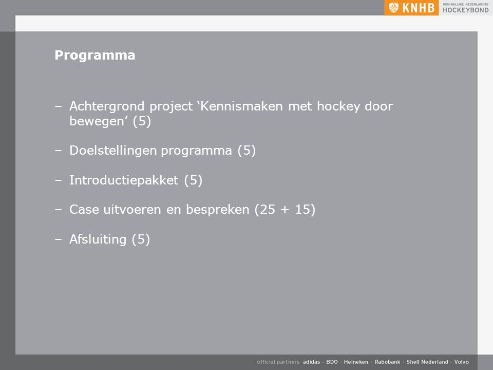 Programma –Achtergrond project 'Kennismaken met hockey door bewegen' (5) –Doelstellingen programma (5) –Introductiepakket (5) –Case uitvoeren en bespr