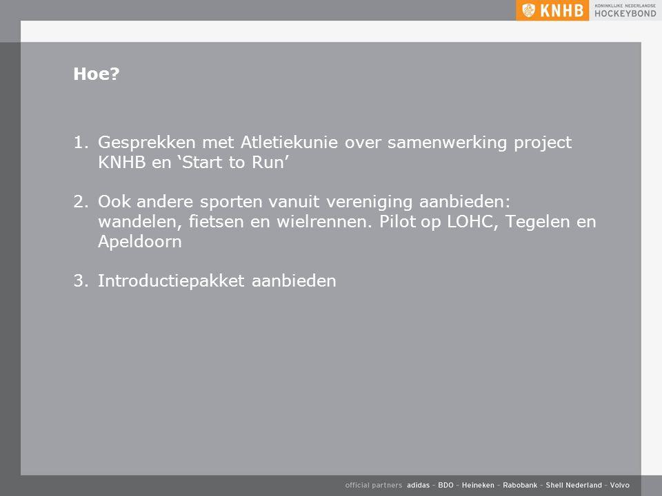 Hoe? 1.Gesprekken met Atletiekunie over samenwerking project KNHB en 'Start to Run' 2.Ook andere sporten vanuit vereniging aanbieden: wandelen, fietse