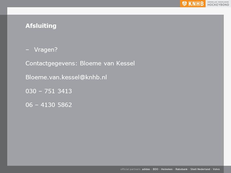 Afsluiting –Vragen? Contactgegevens: Bloeme van Kessel Bloeme.van.kessel@knhb.nl 030 – 751 3413 06 – 4130 5862