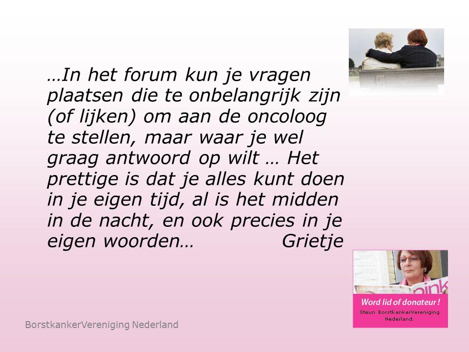 BorstkankerVereniging Nederland Voor discussies en informatie vind ik het forum heel geschikt.