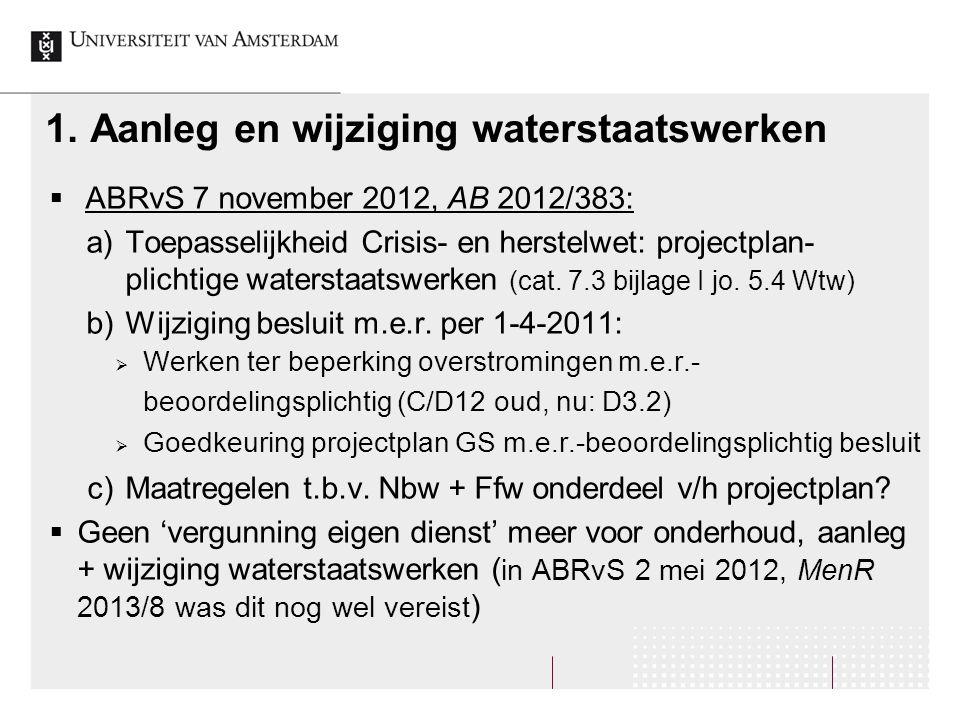1. Aanleg en wijziging waterstaatswerken  ABRvS 7 november 2012, AB 2012/383: a)Toepasselijkheid Crisis- en herstelwet: projectplan- plichtige waters