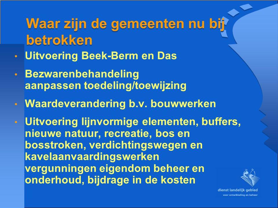 Waar zijn de gemeenten nu bij betrokken Uitvoering Beek-Berm en Das Bezwarenbehandeling aanpassen toedeling/toewijzing Waardeverandering b.v. bouwwerk