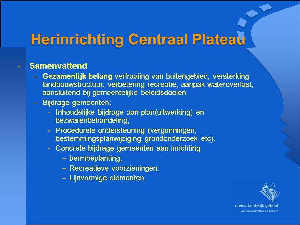 Herinrichting Centraal Plateau Samenvattend –Gezamenlijk belang verfraaiing van buitengebied, versterking landbouwstructuur, verbetering recreatie, aa