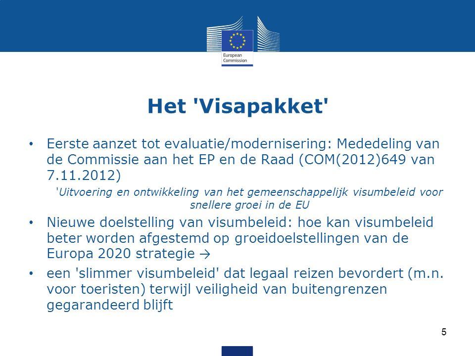 Het Visapakket Eerste aanzet tot evaluatie/modernisering: Mededeling van de Commissie aan het EP en de Raad (COM(2012)649 van 7.11.2012) Uitvoering en ontwikkeling van het gemeenschappelijk visumbeleid voor snellere groei in de EU Nieuwe doelstelling van visumbeleid: hoe kan visumbeleid beter worden afgestemd op groeidoelstellingen van de Europa 2020 strategie → een slimmer visumbeleid dat legaal reizen bevordert (m.n.