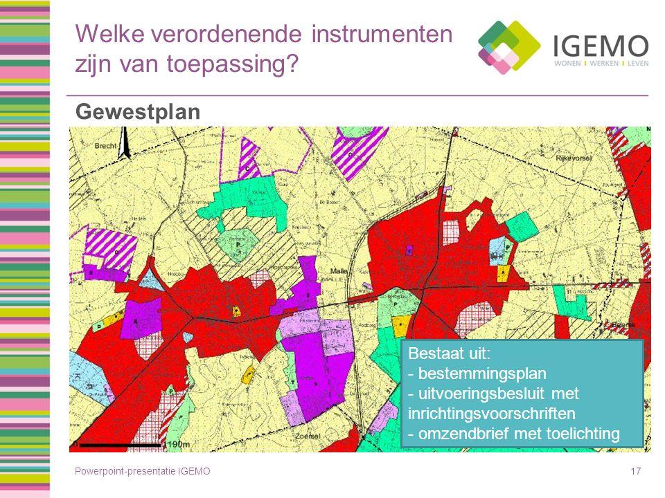 Welke verordenende instrumenten zijn van toepassing? Powerpoint-presentatie IGEMO17 Gewestplan Bestaat uit: - bestemmingsplan - uitvoeringsbesluit met