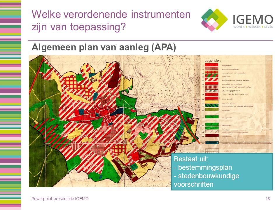 Welke verordenende instrumenten zijn van toepassing? Powerpoint-presentatie IGEMO18 Algemeen plan van aanleg (APA) Bestaat uit: - bestemmingsplan - st