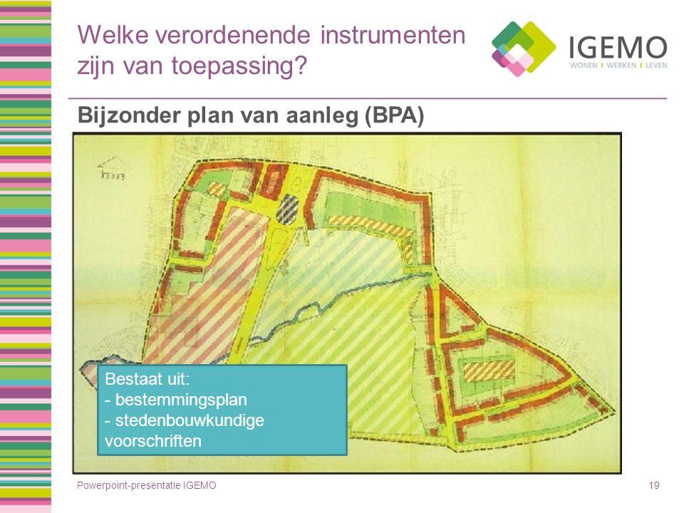 Welke verordenende instrumenten zijn van toepassing? Powerpoint-presentatie IGEMO19 Bijzonder plan van aanleg (BPA) Bestaat uit: - bestemmingsplan - s