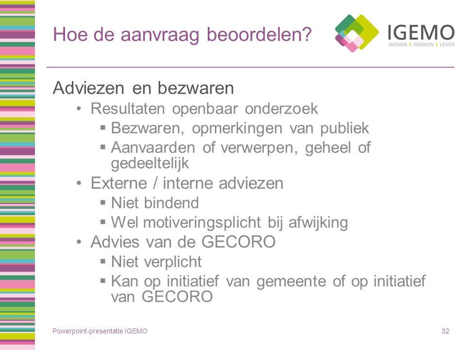 Hoe de aanvraag beoordelen? Adviezen en bezwaren Resultaten openbaar onderzoek  Bezwaren, opmerkingen van publiek  Aanvaarden of verwerpen, geheel o
