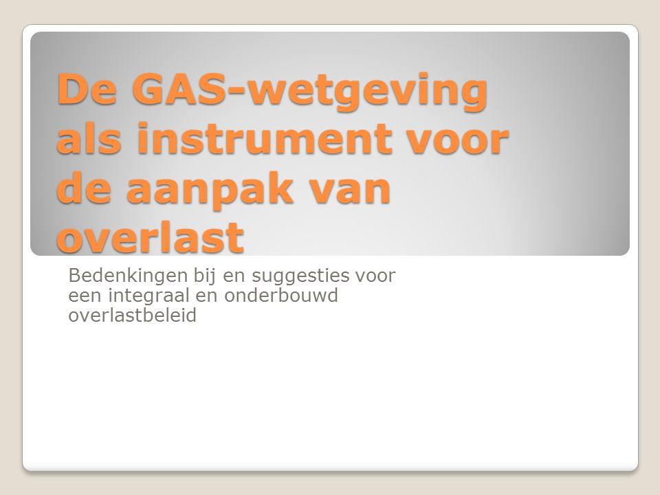De GAS-wetgeving als instrument voor de aanpak van overlast Bedenkingen bij en suggesties voor een integraal en onderbouwd overlastbeleid