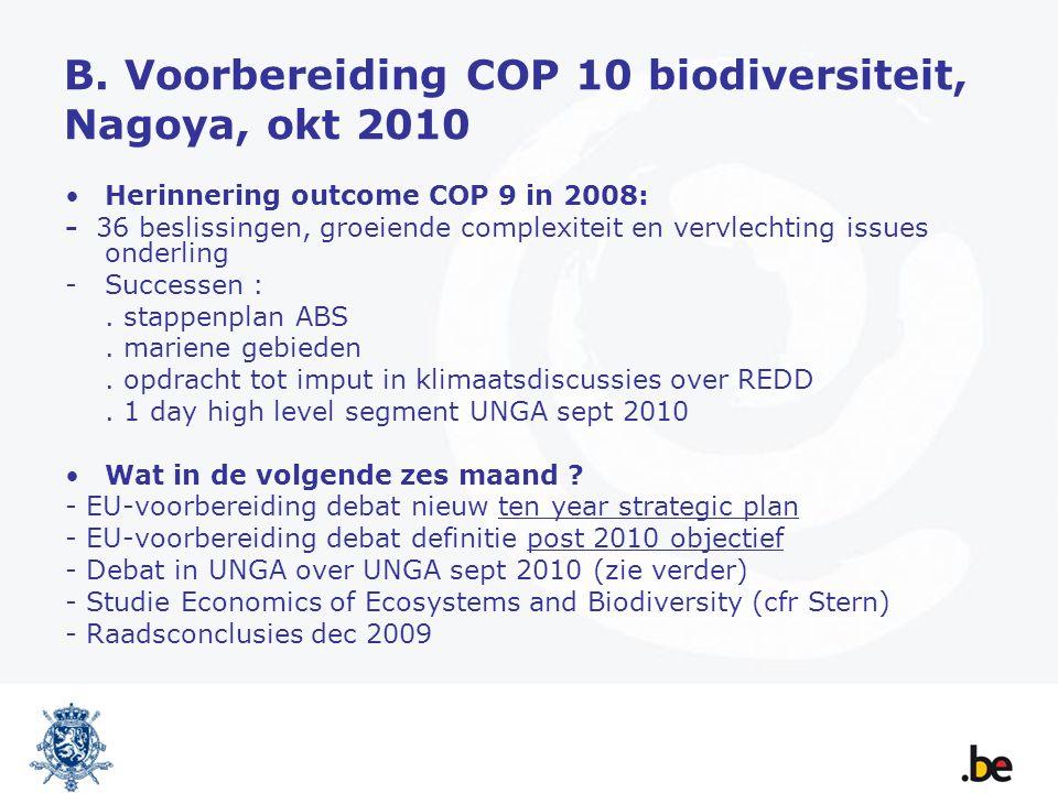 B. Voorbereiding COP 10 biodiversiteit, Nagoya, okt 2010 Herinnering outcome COP 9 in 2008: - 36 beslissingen, groeiende complexiteit en vervlechting