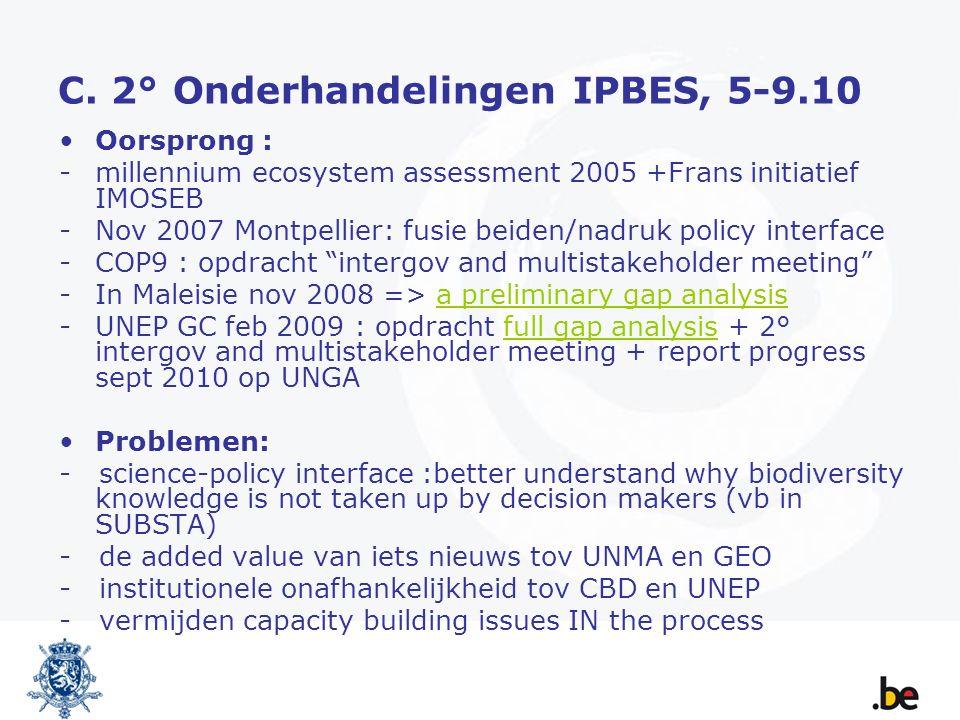 C. 2° Onderhandelingen IPBES, 5-9.10 Oorsprong : -millennium ecosystem assessment 2005 +Frans initiatief IMOSEB -Nov 2007 Montpellier: fusie beiden/na