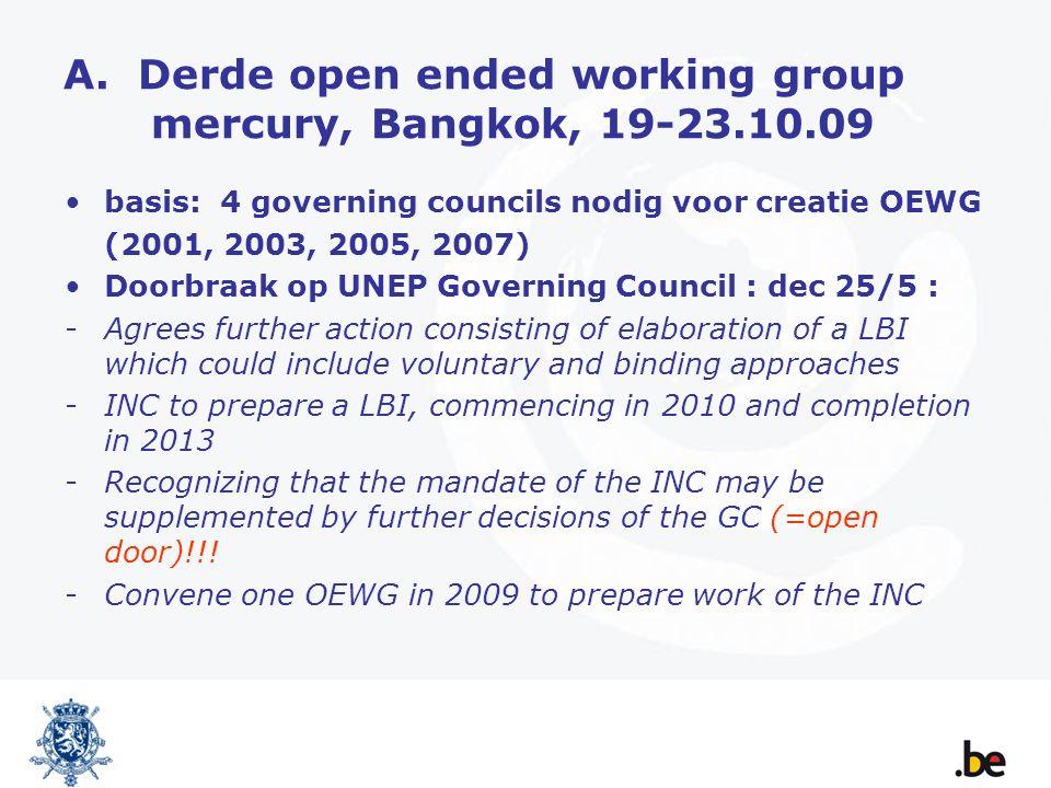 A. Derde open ended working group mercury, Bangkok, 19-23.10.09 basis: 4 governing councils nodig voor creatie OEWG (2001, 2003, 2005, 2007) Doorbraak