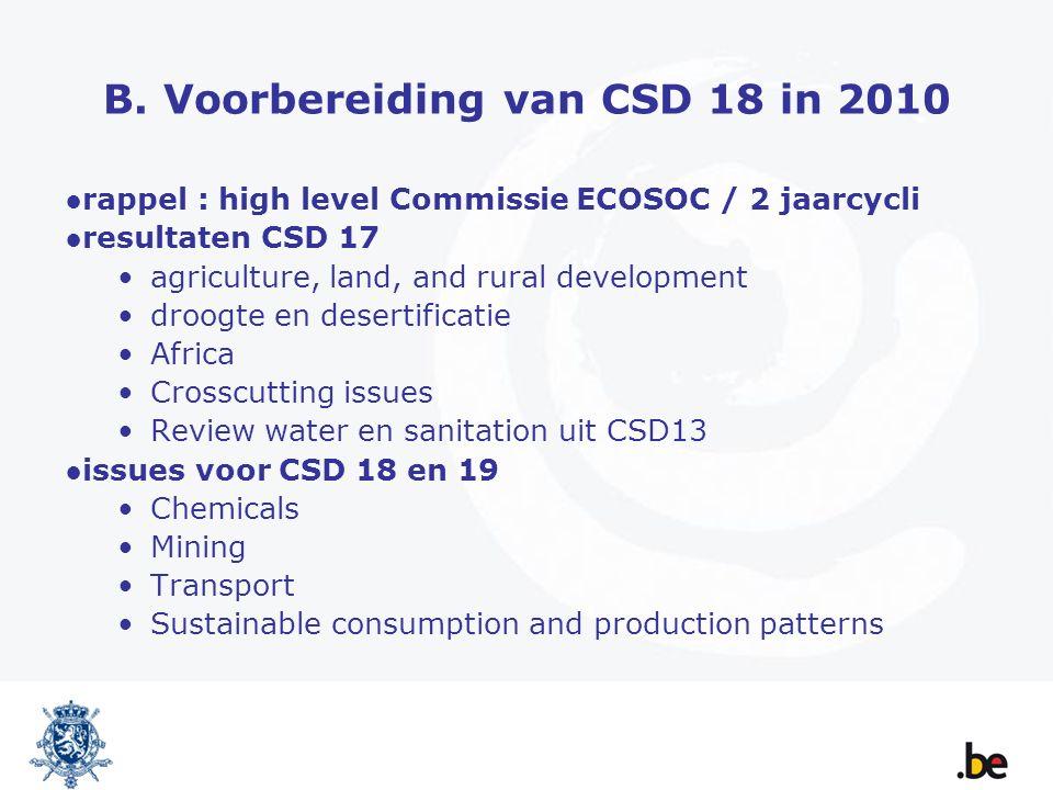 B. Voorbereiding van CSD 18 in 2010 ●rappel : high level Commissie ECOSOC / 2 jaarcycli ●resultaten CSD 17 agriculture, land, and rural development dr