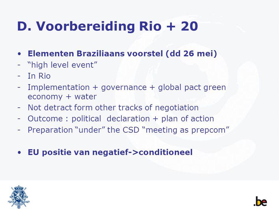 "D. Voorbereiding Rio + 20 Elementen Braziliaans voorstel (dd 26 mei) -""high level event"" -In Rio -Implementation + governance + global pact green econ"