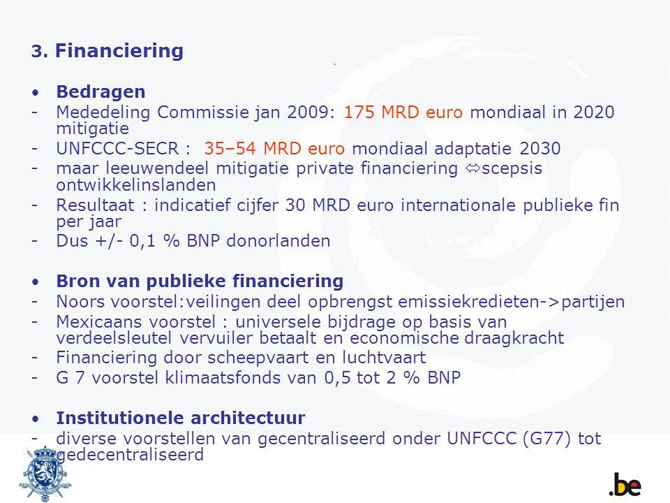 . 3. Financiering Bedragen - Mededeling Commissie jan 2009: 175 MRD euro mondiaal in 2020 mitigatie - UNFCCC-SECR : 35–54 MRD euro mondiaal adaptatie