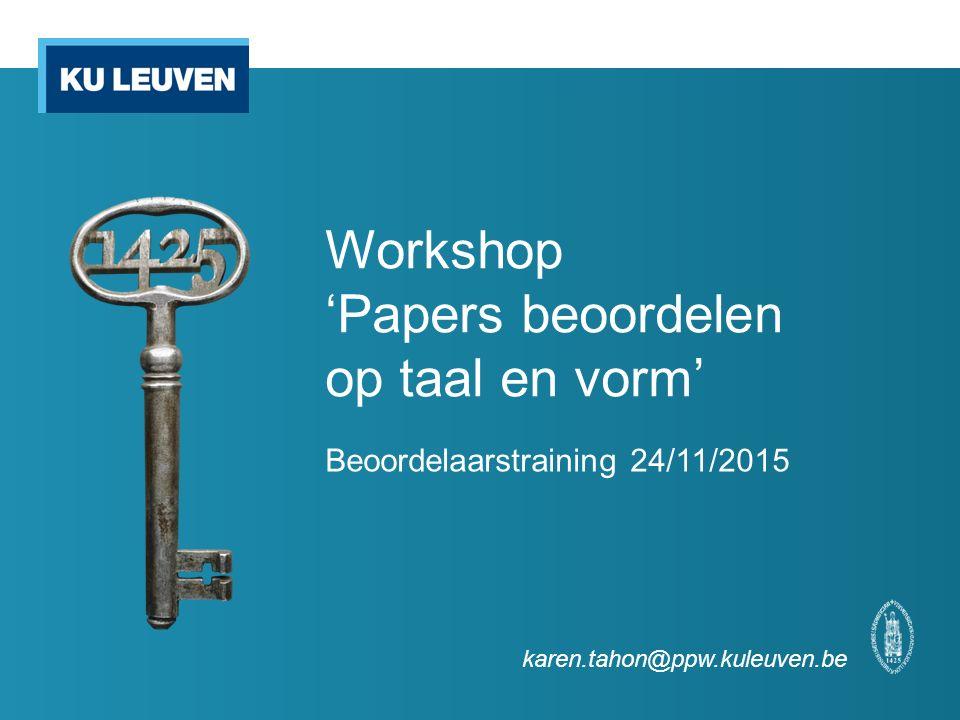 Workshop 'Papers beoordelen op taal en vorm' Beoordelaarstraining 24/11/2015 karen.tahon@ppw.kuleuven.be