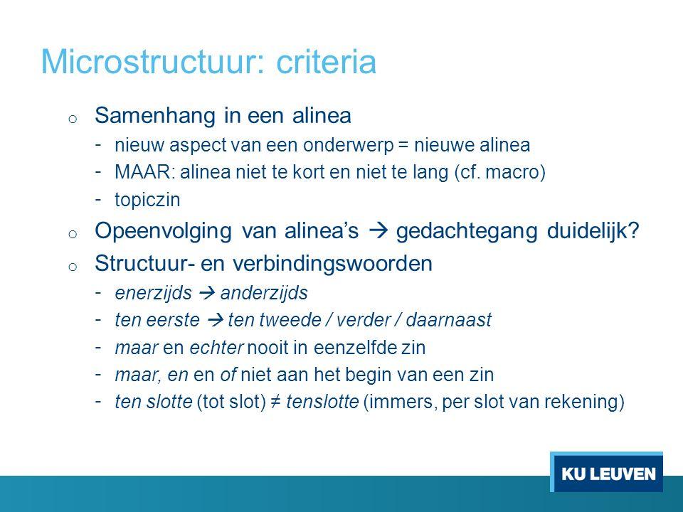 Microstructuur: criteria o Samenhang in een alinea - nieuw aspect van een onderwerp = nieuwe alinea - MAAR: alinea niet te kort en niet te lang (cf.