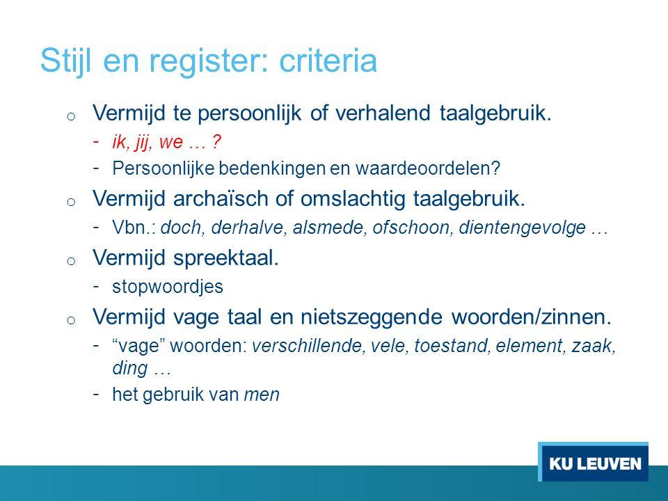 Stijl en register: criteria o Vermijd te persoonlijk of verhalend taalgebruik.