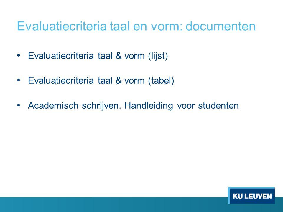 Evaluatiecriteria taal en vorm: documenten Evaluatiecriteria taal & vorm (lijst) Evaluatiecriteria taal & vorm (tabel) Academisch schrijven.