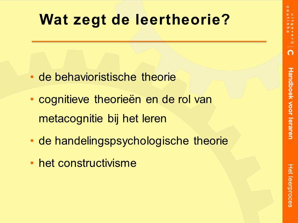de behavioristische theorie cognitieve theorieën en de rol van metacognitie bij het leren de handelingspsychologische theorie het constructivisme Hand
