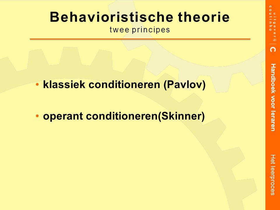 Behavioristische theorie twee principes klassiek conditioneren (Pavlov) operant conditioneren(Skinner) Handboek voor leraren Het leerproces