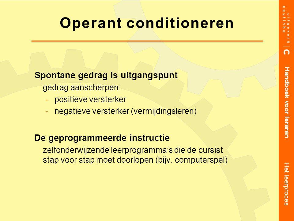 Operant conditioneren Spontane gedrag is uitgangspunt gedrag aanscherpen: positieve versterker negatieve versterker (vermijdingsleren) De geprogramm