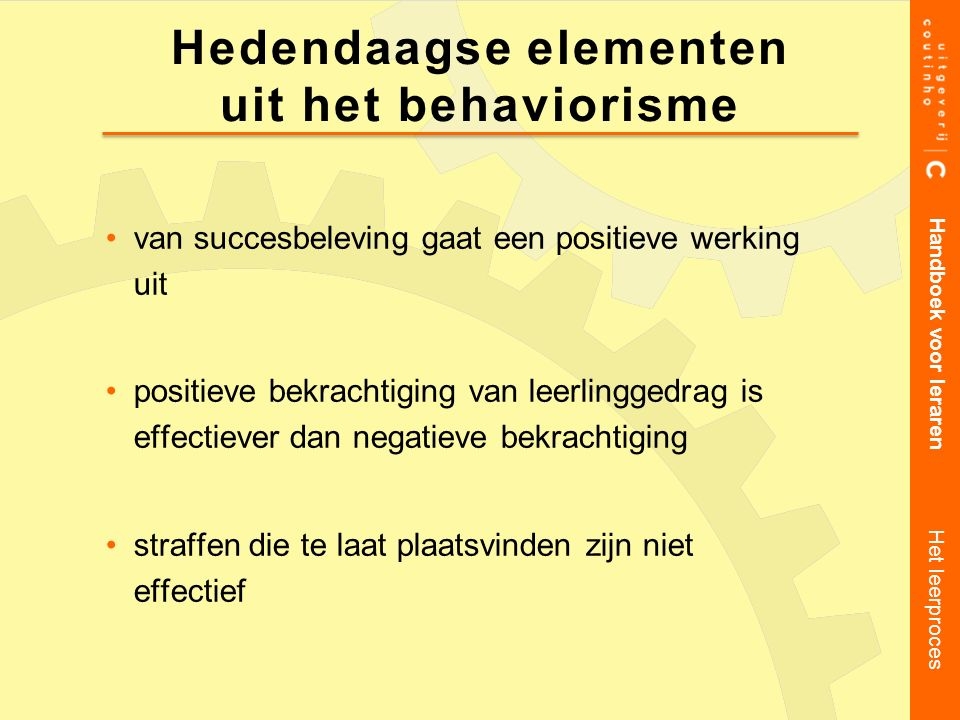 van succesbeleving gaat een positieve werking uit positieve bekrachtiging van leerlinggedrag is effectiever dan negatieve bekrachtiging straffen die t