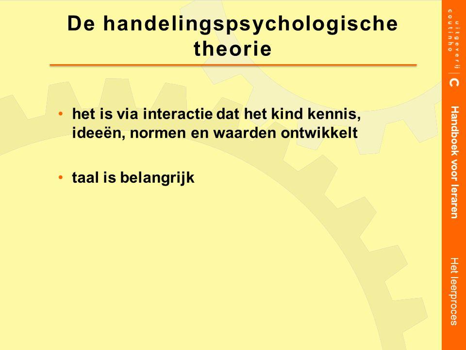 het is via interactie dat het kind kennis, ideeën, normen en waarden ontwikkelt taal is belangrijk Handboek voor leraren Het leerproces De handelingsp