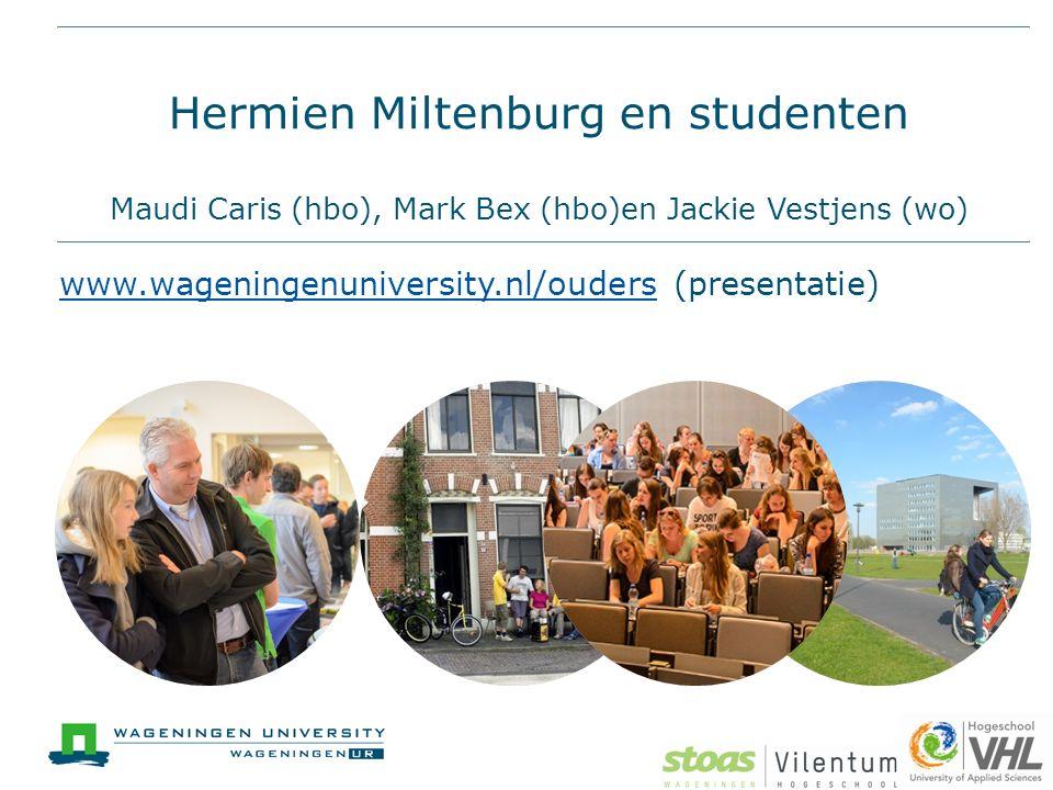 Hermien Miltenburg en studenten Maudi Caris (hbo), Mark Bex (hbo)en Jackie Vestjens (wo) www.wageningenuniversity.nl/ouderswww.wageningenuniversity.nl/ouders (presentatie)