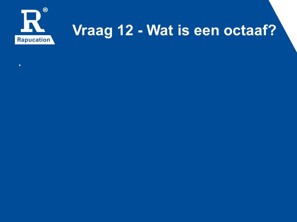 Vraag 12 - Wat is een octaaf?.