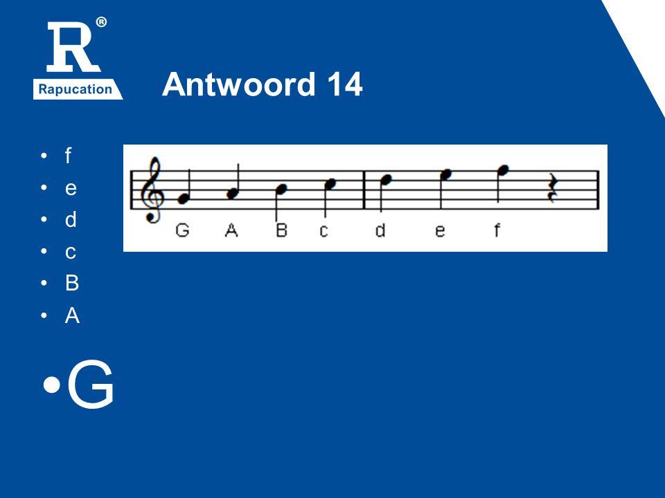 Antwoord 14 f e d c B A G