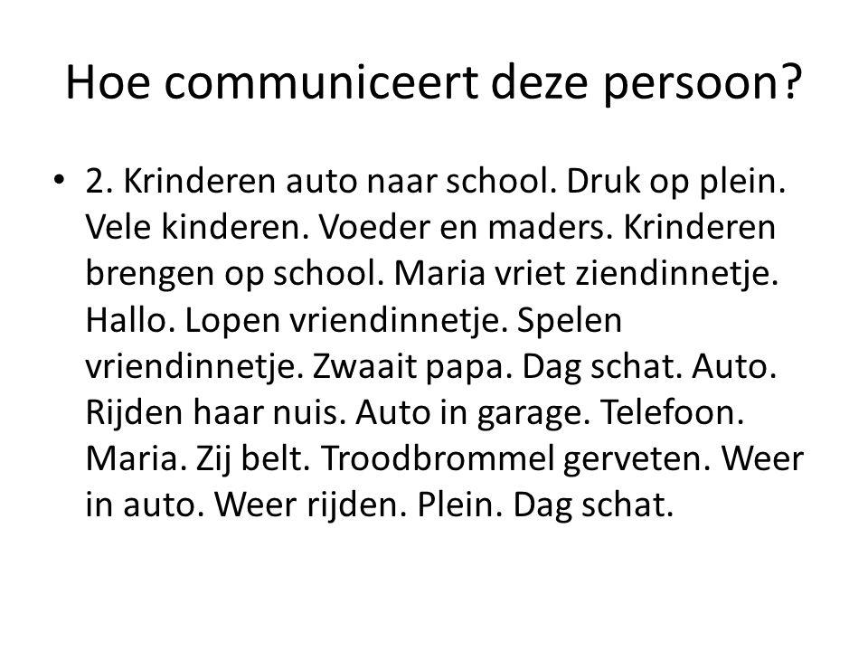Hoe communiceert deze persoon. 2. Krinderen auto naar school.