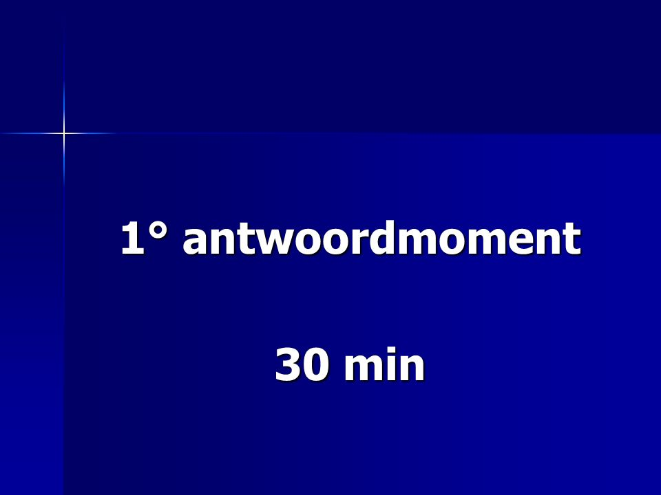 1° antwoordmoment 30 min