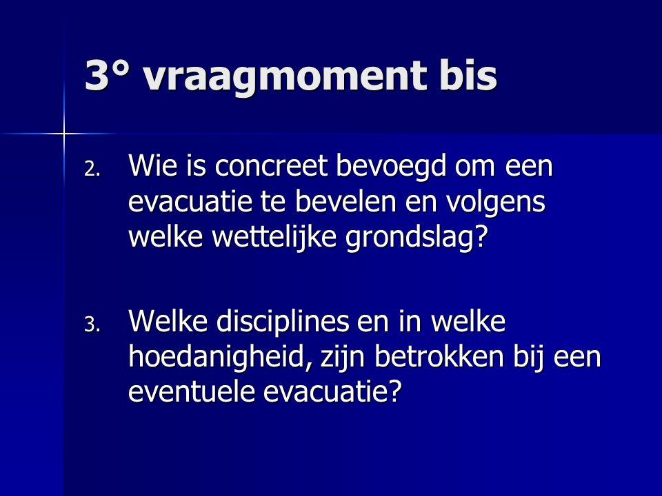 3° vraagmoment bis 2. Wie is concreet bevoegd om een evacuatie te bevelen en volgens welke wettelijke grondslag? 3. Welke disciplines en in welke hoed