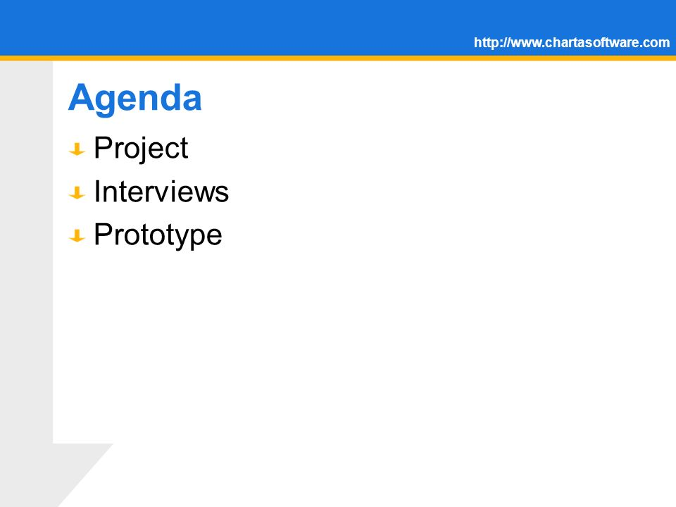 http://www.chartasoftware.com Agenda Project Interviews Prototype