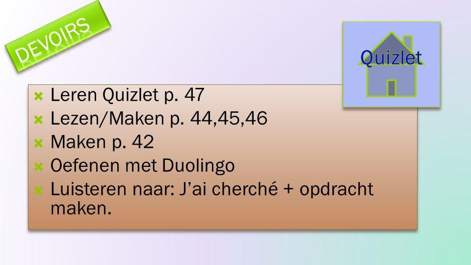  Leren Quizlet p.47  Lezen/Maken p. 44,45,46  Maken p.