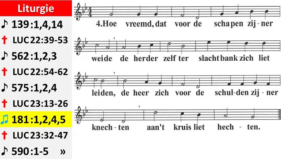 Liturgie ♪ 139:1,4,14 ✝ LUC22:39-53 ♪ 562:1,2,3 ✝ LUC22:54-62 ♪ 575:1,2,4 ✝ LUC23:13-26 ♫ 181:1,2,4,5 ✝ LUC23:32-47 ♪ 590:1-5 »